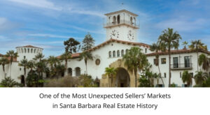 One of the Most Unexpected Sellers' Markets in Santa Barbara Real Estate History